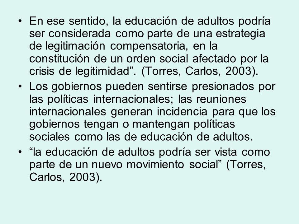 En ese sentido, la educación de adultos podría ser considerada como parte de una estrategia de legitimación compensatoria, en la constitución de un or