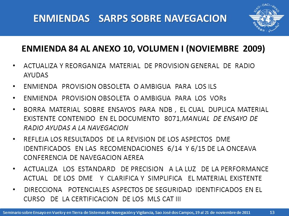 13 ENMIENDAS SARPS SOBRE NAVEGACION ENMIENDA 84 AL ANEXO 10, VOLUMEN I (NOVIEMBRE 2009) ACTUALIZA Y REORGANIZA MATERIAL DE PROVISION GENERAL DE RADIO
