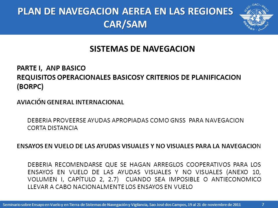 7 PLAN DE NAVEGACION AEREA EN LAS REGIONES CAR/SAM AVIACIÓN GENERAL INTERNACIONAL DEBERIA PROVEERSE AYUDAS APROPIADAS COMO GNSS PARA NAVEGACION CORTA