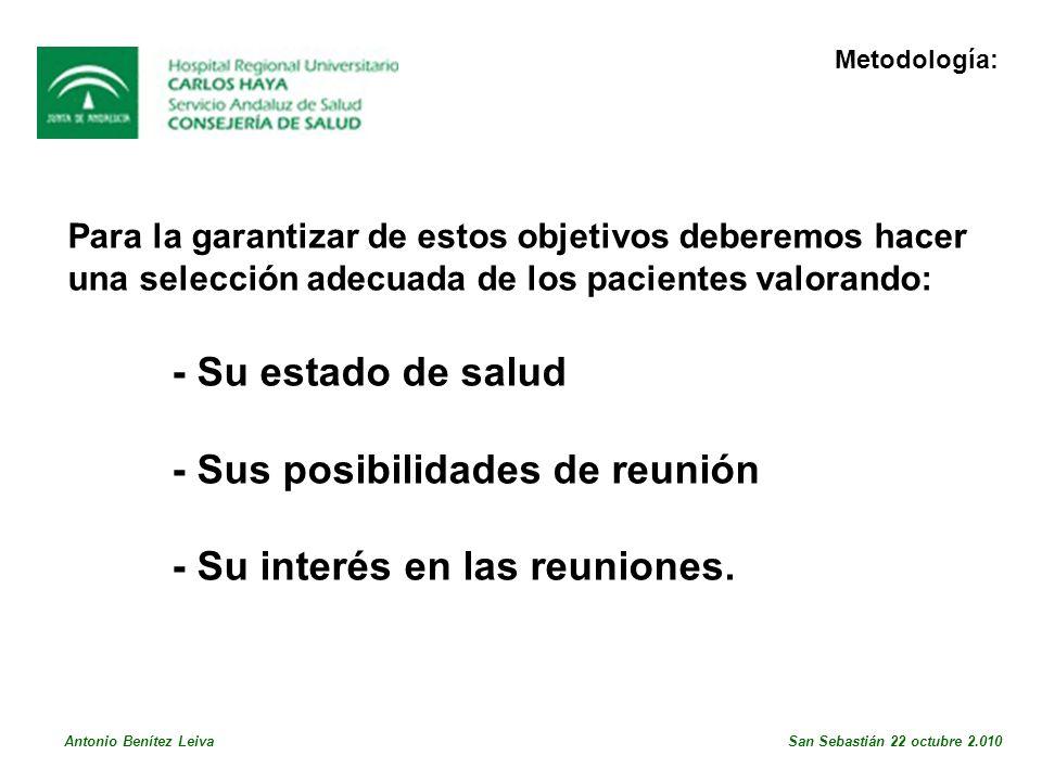 Para la garantizar de estos objetivos deberemos hacer una selección adecuada de los pacientes valorando: - Su estado de salud - Sus posibilidades de reunión - Su interés en las reuniones.