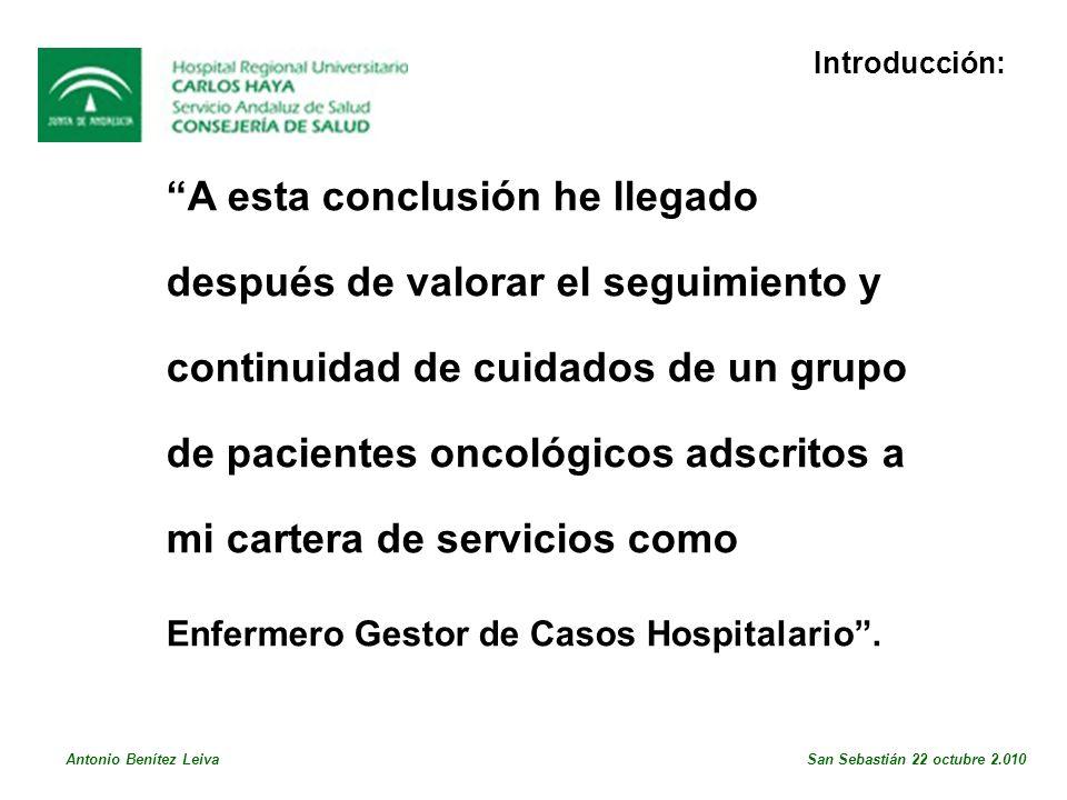 A esta conclusión he llegado después de valorar el seguimiento y continuidad de cuidados de un grupo de pacientes oncológicos adscritos a mi cartera de servicios como Enfermero Gestor de Casos Hospitalario.