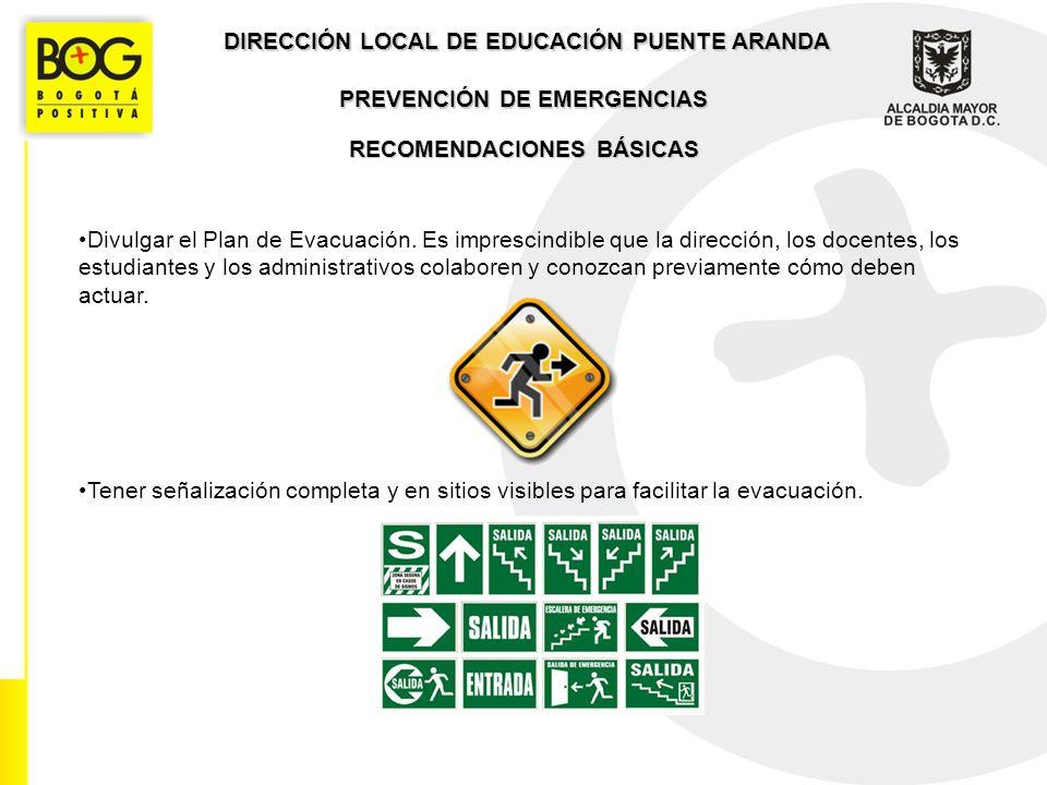 DIRECCIÓN LOCAL DE EDUCACIÓN PUENTE ARANDA RECOMENDACIONES BÁSICAS Divulgar el Plan de Evacuación.