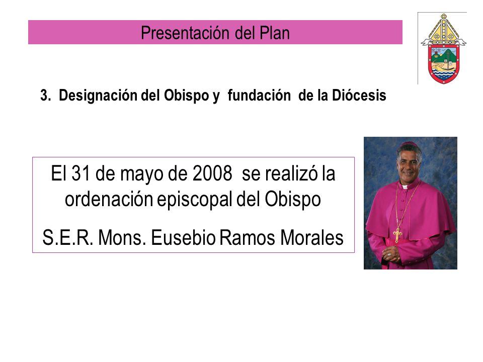 3. Designación del Obispo y fundación de la Diócesis El 31 de mayo de 2008 se realizó la ordenación episcopal del Obispo S.E.R. Mons. Eusebio Ramos Mo