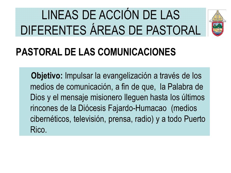 PASTORAL DE LAS COMUNICACIONES Objetivo: Impulsar la evangelización a través de los medios de comunicación, a fin de que, la Palabra de Dios y el mens