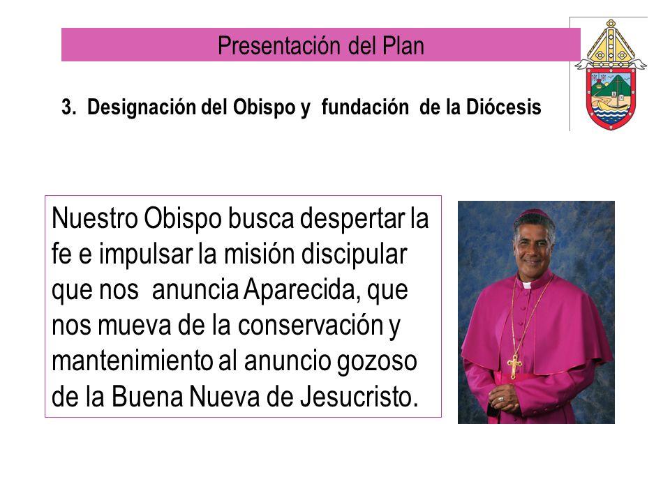 3. Designación del Obispo y fundación de la Diócesis Nuestro Obispo busca despertar la fe e impulsar la misión discipular que nos anuncia Aparecida, q