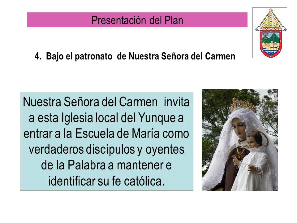 4. Bajo el patronato de Nuestra Señora del Carmen Nuestra Señora del Carmen invita a esta Iglesia local del Yunque a entrar a la Escuela de María como