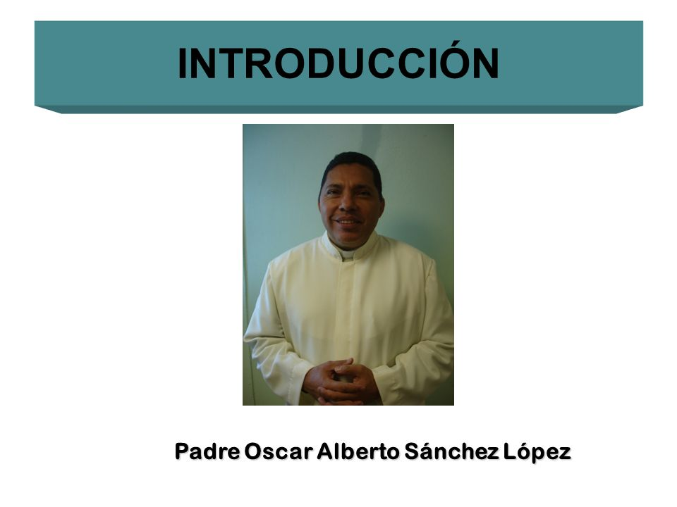 INTRODUCCIÓN Padre Oscar Alberto Sánchez López