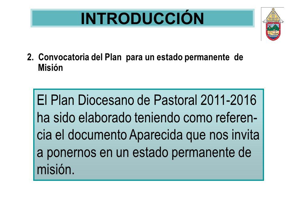 2. Convocatoria del Plan para un estado permanente de Misión El Plan Diocesano de Pastoral 2011-2016 ha sido elaborado teniendo como referen- cia el d