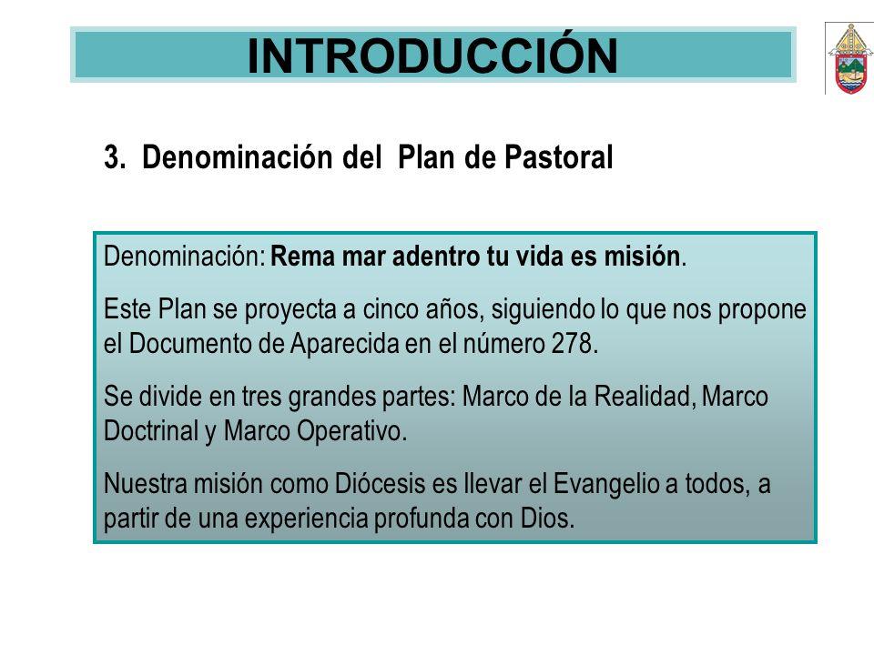 3. Denominación del Plan de Pastoral Denominación: Rema mar adentro tu vida es misión. Este Plan se proyecta a cinco años, siguiendo lo que nos propon