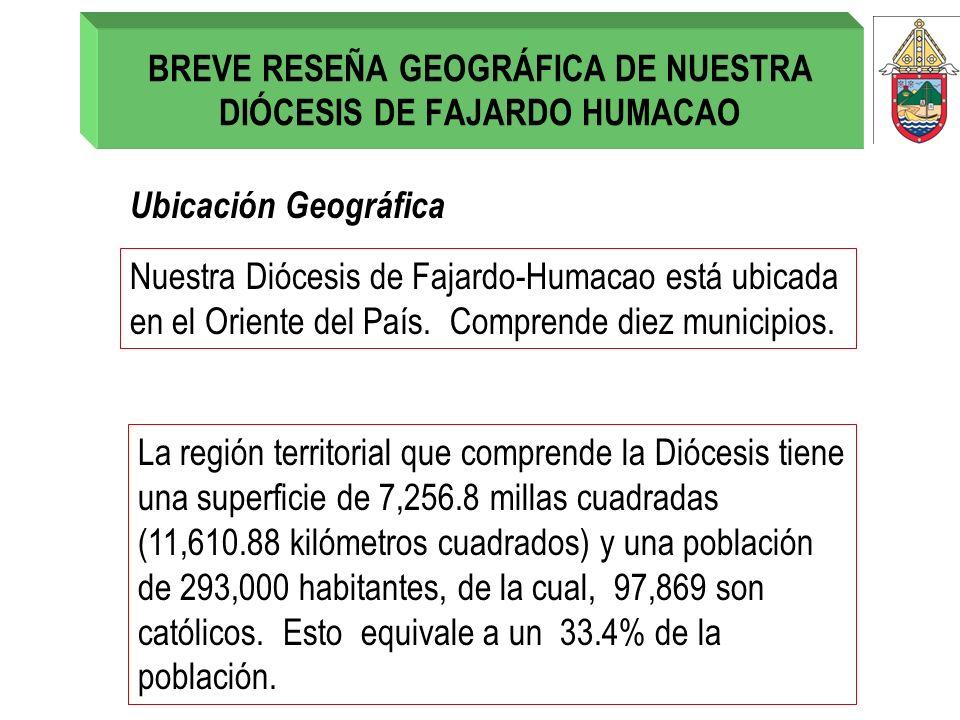 BREVE RESEÑA GEOGRÁFICA DE NUESTRA DIÓCESIS DE FAJARDO HUMACAO Ubicación Geográfica Nuestra Diócesis de Fajardo-Humacao está ubicada en el Oriente del