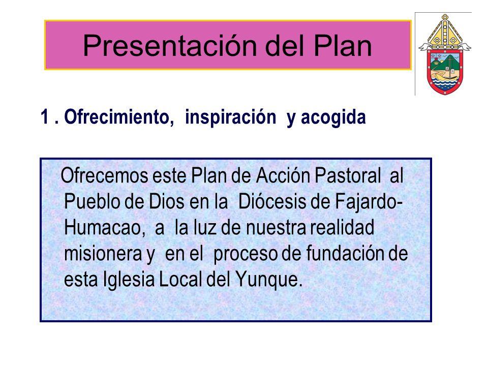 1. Ofrecimiento, inspiración y acogida Ofrecemos este Plan de Acción Pastoral al Pueblo de Dios en la Diócesis de Fajardo- Humacao, a la luz de nuestr