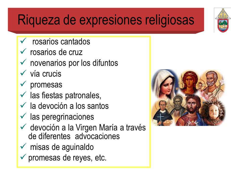 Riqueza de expresiones religiosas rosarios cantados rosarios de cruz novenarios por los difuntos vía crucis promesas las fiestas patronales, la devoci