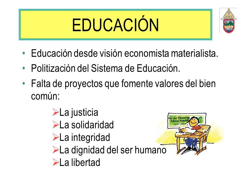 Educación desde visión economista materialista. Politización del Sistema de Educación. Falta de proyectos que fomente valores del bien común: EDUCACIÓ