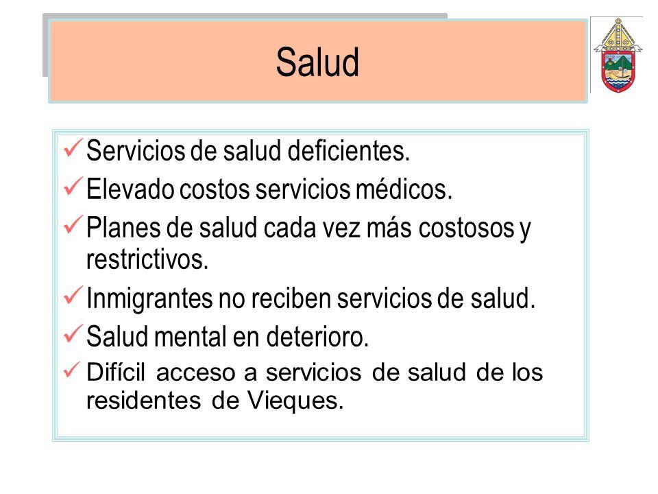 Salud Servicios de salud deficientes. Elevado costos servicios médicos. Planes de salud cada vez más costosos y restrictivos. Inmigrantes no reciben s