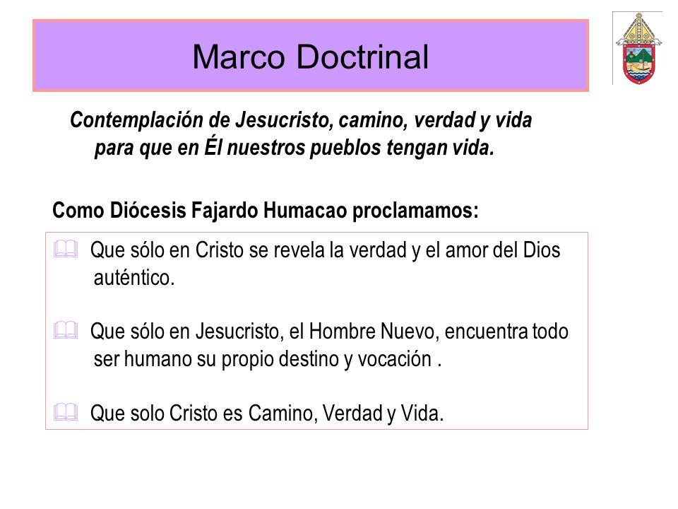 Marco Doctrinal Que sólo en Cristo se revela la verdad y el amor del Dios auténtico. Que sólo en Jesucristo, el Hombre Nuevo, encuentra todo ser human