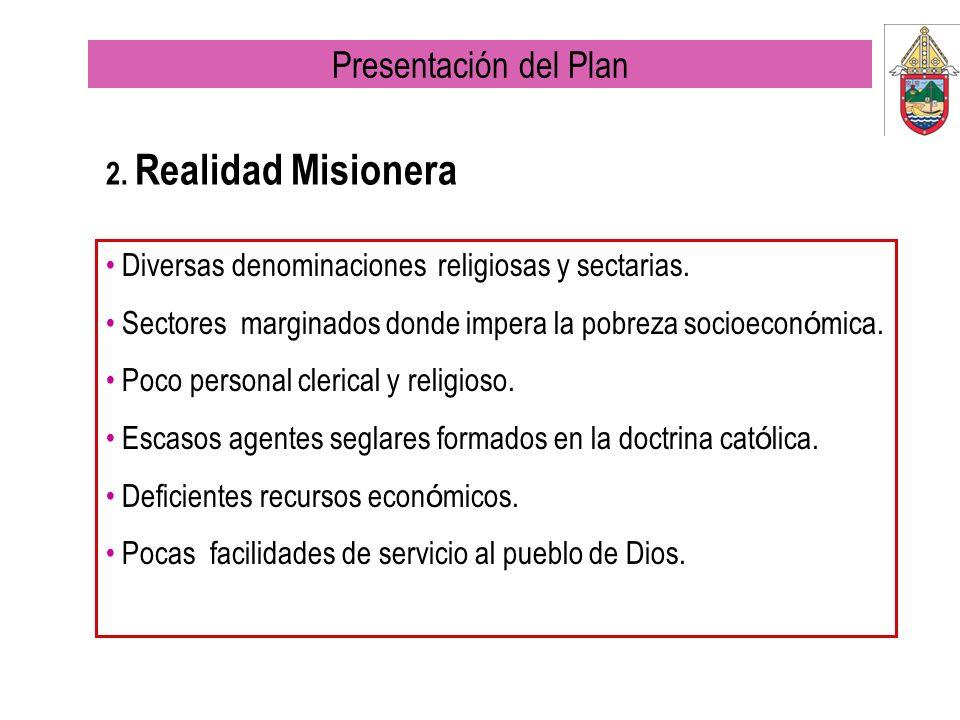 2. Realidad Misionera Diversas denominaciones religiosas y sectarias. Sectores marginados donde impera la pobreza socioecon ó mica. Poco personal cler