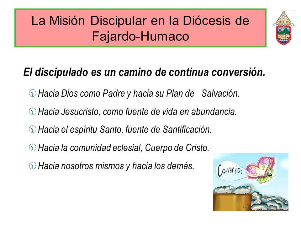 La Misión Discipular en la Diócesis de Fajardo-Humaco El discipulado es un camino de continua conversión. Hacia Dios como Padre y hacia su Plan de Sal
