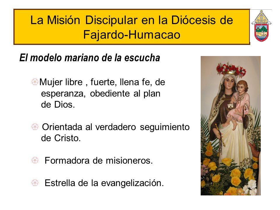 La Misión Discipular en la Diócesis de Fajardo-Humacao El modelo mariano de la escucha Mujer libre, fuerte, llena fe, de esperanza, obediente al plan