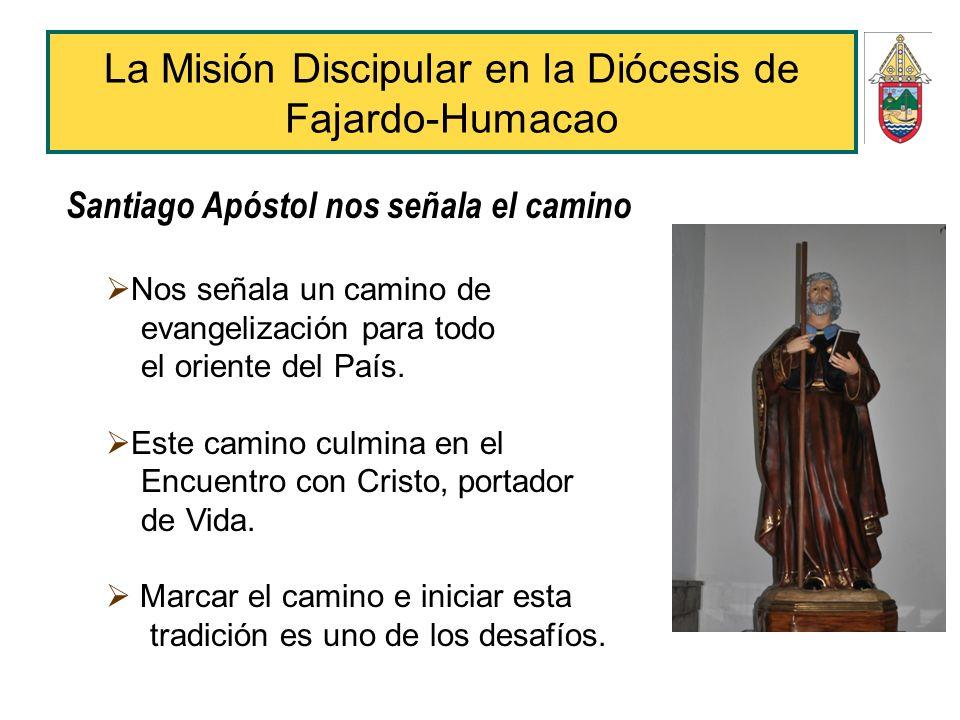 La Misión Discipular en la Diócesis de Fajardo-Humacao Santiago Apóstol nos señala el camino Nos señala un camino de evangelización para todo el orien