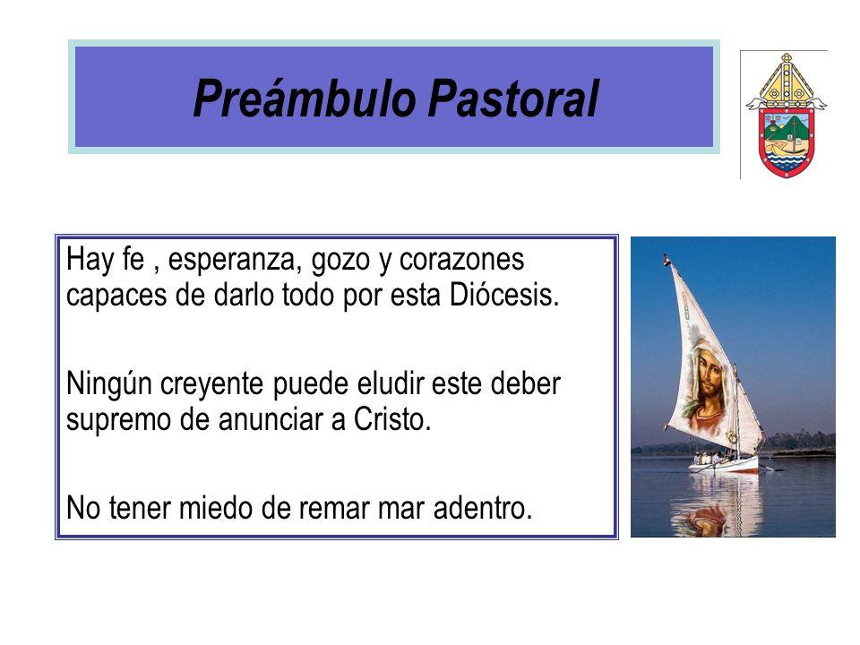 Preámbulo Pastoral Hay fe, esperanza, gozo y corazones capaces de darlo todo por esta Diócesis. Ningún creyente puede eludir este deber supremo de anu