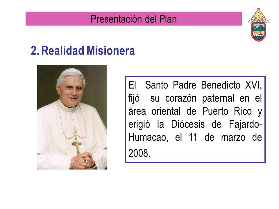 2. Realidad Misionera El Santo Padre Benedicto XVI, fijó su corazón paternal en el área oriental de Puerto Rico y erigió la Diócesis de Fajardo- Humac