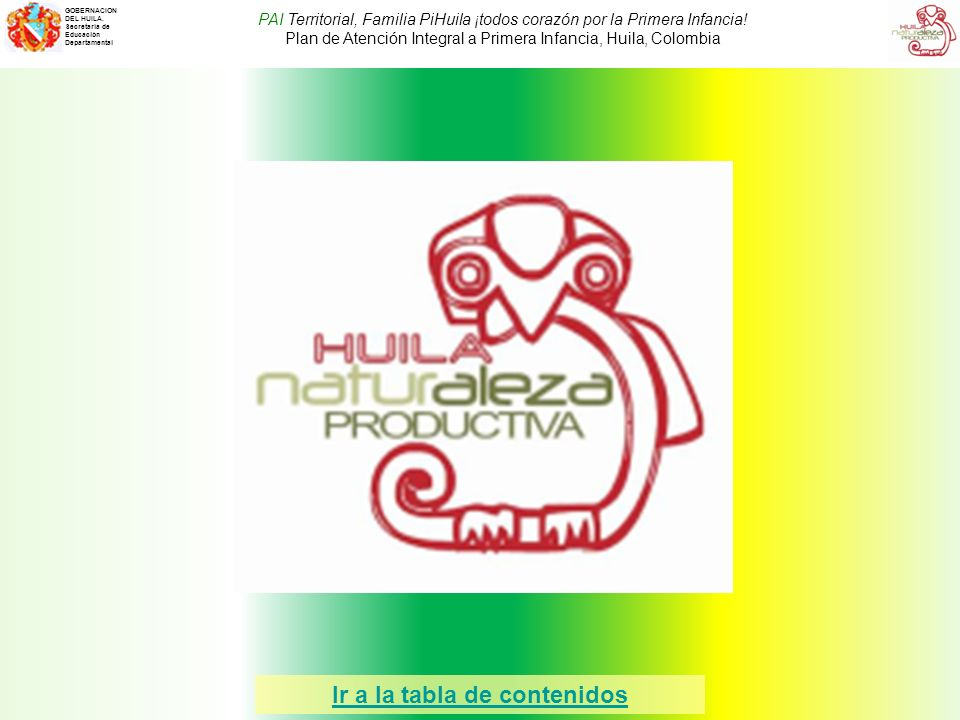 GOBERNACION DEL HUILA. Secretaría de Educación Departamental PAI Territorial, Familia PiHuila ¡todos corazón por la Primera Infancia! Plan de Atención