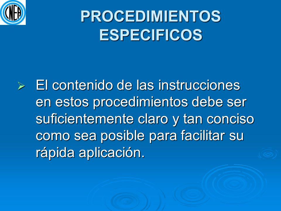 PROCEDIMIENTOS ESPECIFICOS El contenido de las instrucciones en estos procedimientos debe ser suficientemente claro y tan conciso como sea posible par