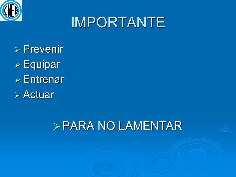 IMPORTANTE Prevenir Equipar Entrenar Actuar PARA NO LAMENTAR
