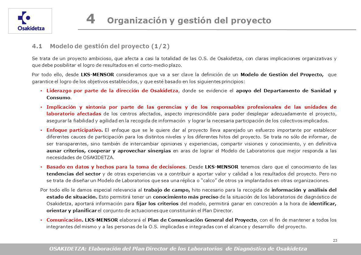 OSAKIDETZA: Elaboración del Plan Director de los Laboratorios de Diagnóstico de Osakidetza 4 Organización y gestión del proyecto 4.1 Modelo de gestión del proyecto (1/2) Se trata de un proyecto ambicioso, que afecta a casi la totalidad de las O.S.