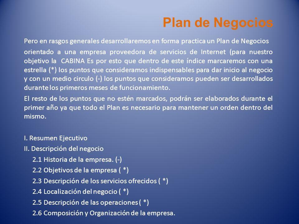 Plan de Negocios Pero en rasgos generales desarrollaremos en forma practica un Plan de Negocios orientado a una empresa proveedora de servicios de Int