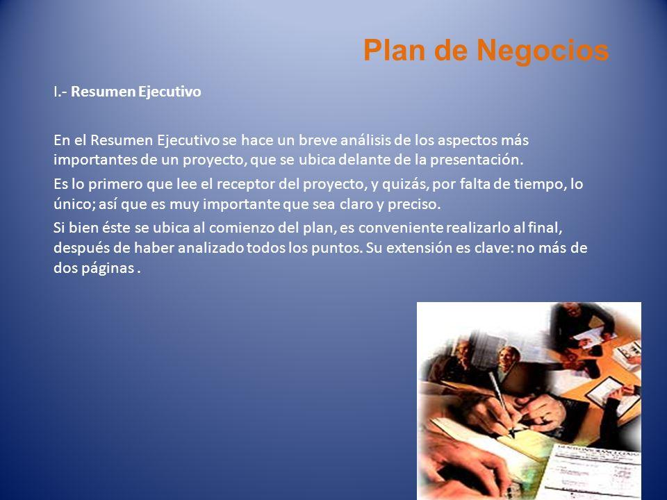 Plan de Negocios I.- Resumen Ejecutivo En el Resumen Ejecutivo se hace un breve análisis de los aspectos más importantes de un proyecto, que se ubica