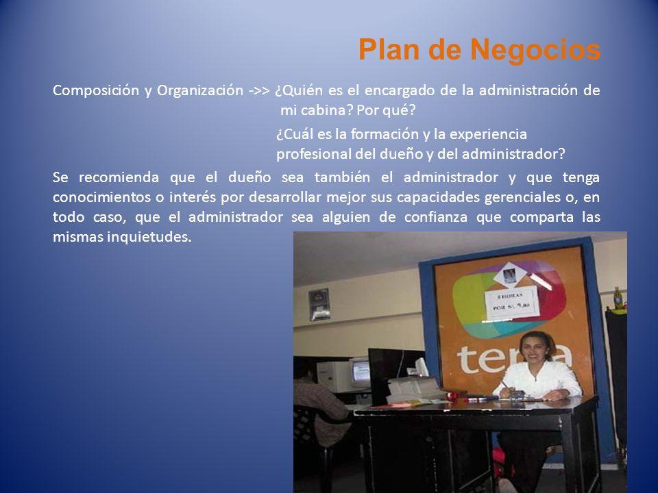 Plan de Negocios Composición y Organización ->> ¿Quién es el encargado de la administración de mi cabina? Por qué? ¿Cuál es la formación y la experien
