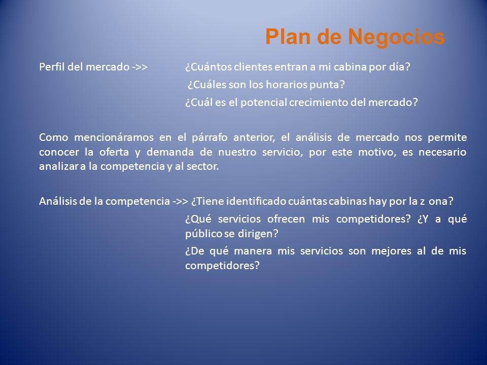Plan de Negocios Perfil del mercado ->> ¿Cuántos clientes entran a mi cabina por día? ¿Cuáles son los horarios punta? ¿Cuál es el potencial crecimient