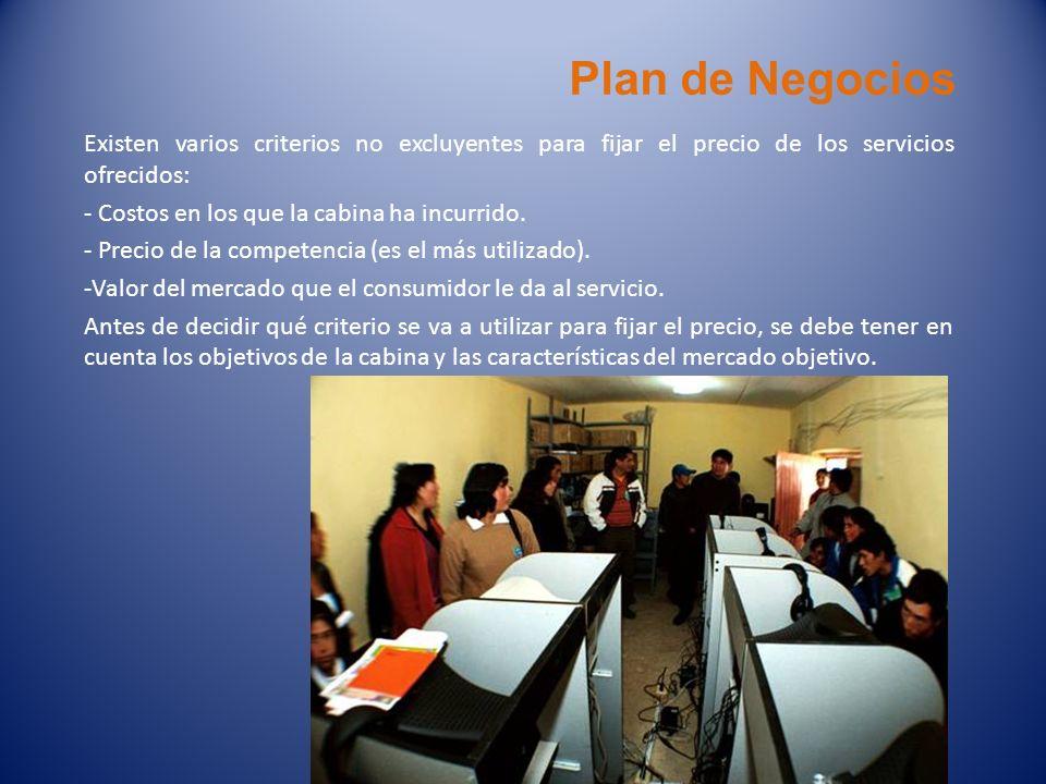 Plan de Negocios Existen varios criterios no excluyentes para fijar el precio de los servicios ofrecidos: - Costos en los que la cabina ha incurrido.