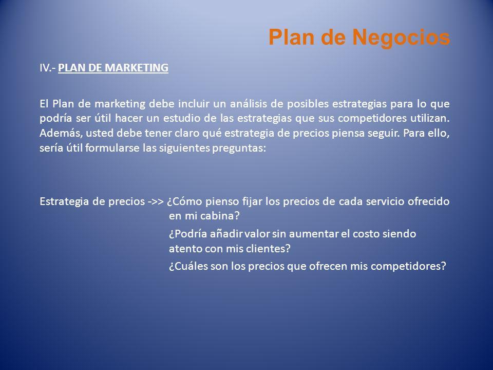 Plan de Negocios IV.- PLAN DE MARKETING El Plan de marketing debe incluir un análisis de posibles estrategias para lo que podría ser útil hacer un est