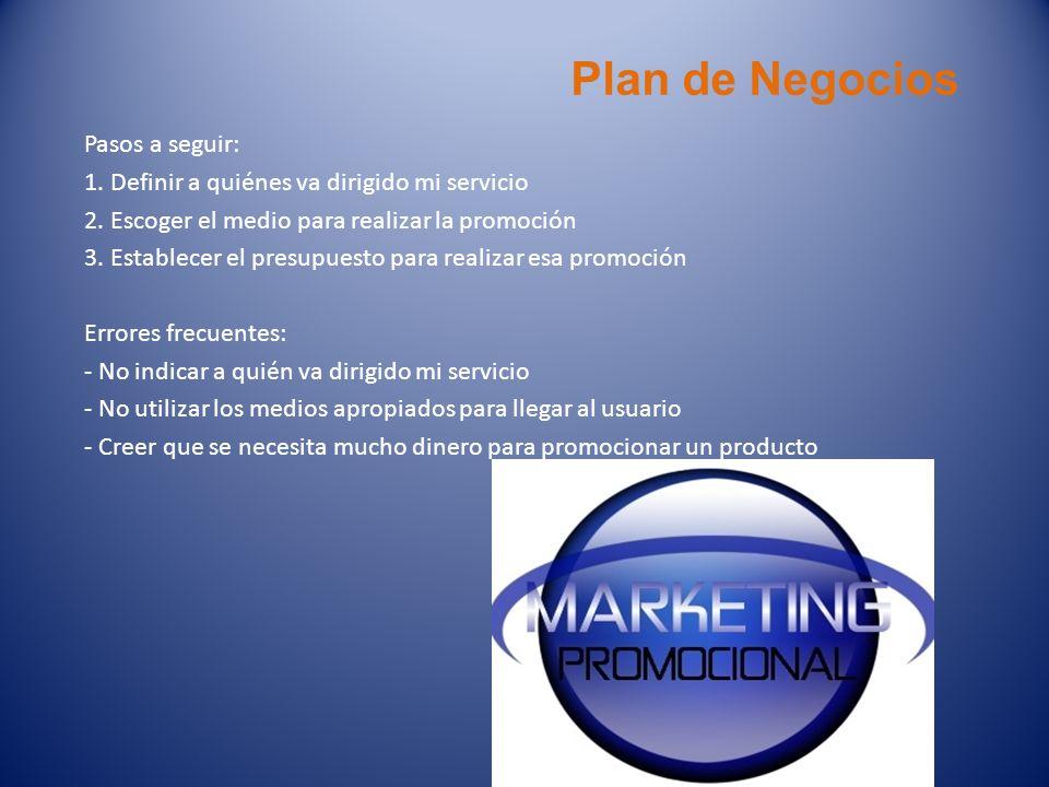 Plan de Negocios Pasos a seguir: 1. Definir a quiénes va dirigido mi servicio 2. Escoger el medio para realizar la promoción 3. Establecer el presupue