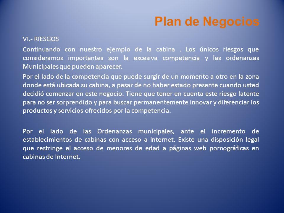 Plan de Negocios VI.- RIESGOS Continuando con nuestro ejemplo de la cabina. Los únicos riesgos que consideramos importantes son la excesiva competenci
