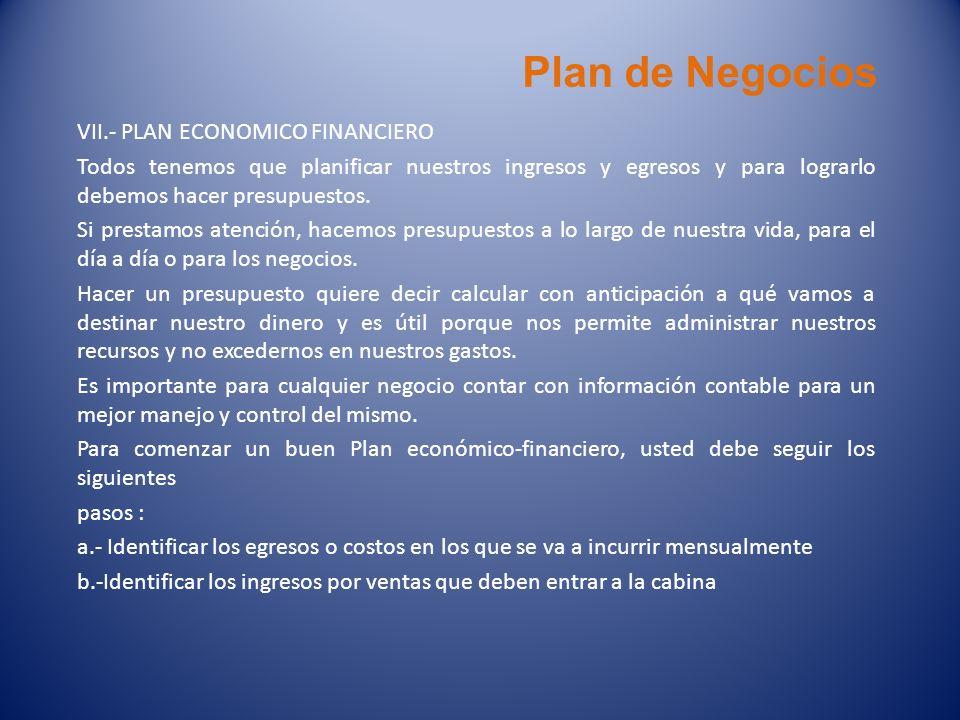 Plan de Negocios VII.- PLAN ECONOMICO FINANCIERO Todos tenemos que planificar nuestros ingresos y egresos y para lograrlo debemos hacer presupuestos.