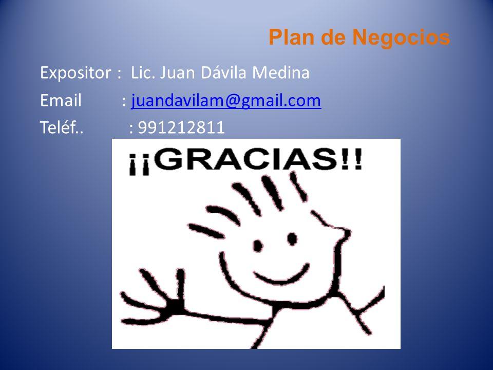 Plan de Negocios Expositor : Lic. Juan Dávila Medina Email : juandavilam@gmail.comjuandavilam@gmail.com Teléf.. : 991212811