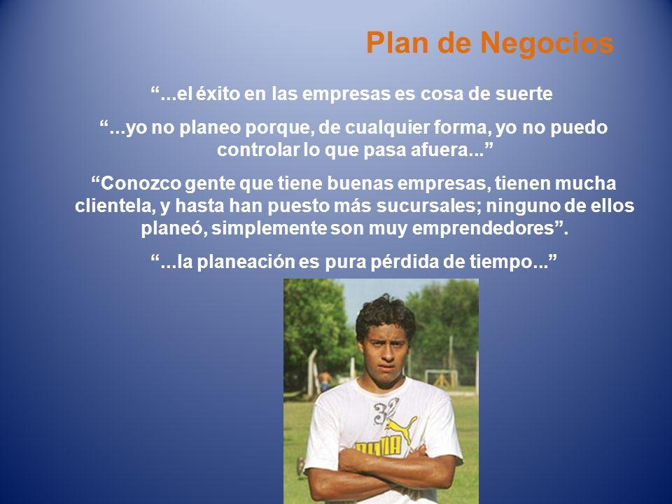 Plan de Negocios...el éxito en las empresas es cosa de suerte...yo no planeo porque, de cualquier forma, yo no puedo controlar lo que pasa afuera... C