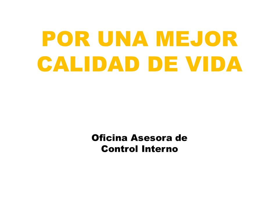 POR UNA MEJOR CALIDAD DE VIDA Oficina Asesora de Control Interno