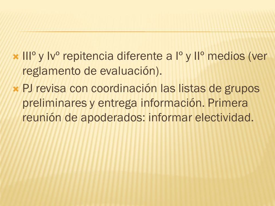 IIIº y Ivº repitencia diferente a Iº y IIº medios (ver reglamento de evaluación). PJ revisa con coordinación las listas de grupos preliminares y entre