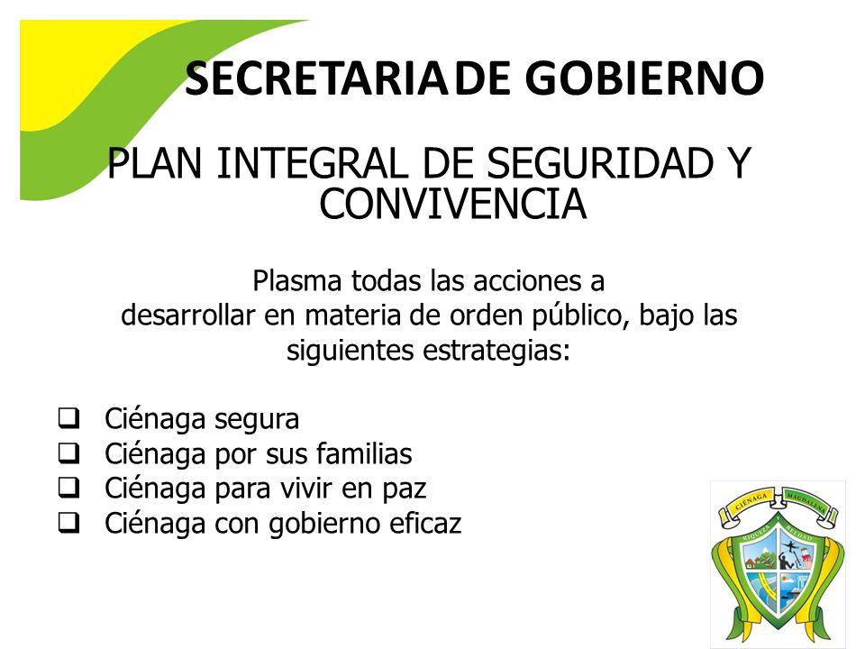 PLAN INTEGRAL DE SEGURIDAD Y CONVIVENCIA Plasma todas las acciones a desarrollar en materia de orden público, bajo las siguientes estrategias: Ciénaga