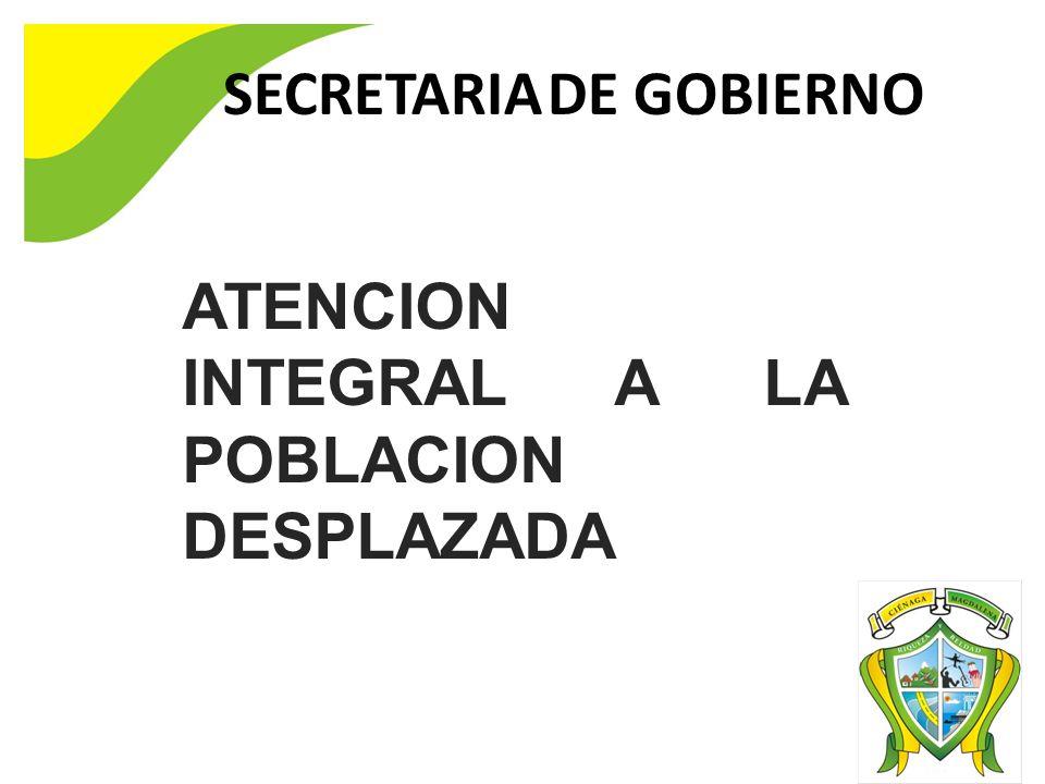 SECRETARIA DE GOBIERNO ATENCION INTEGRAL A LA POBLACION DESPLAZADA