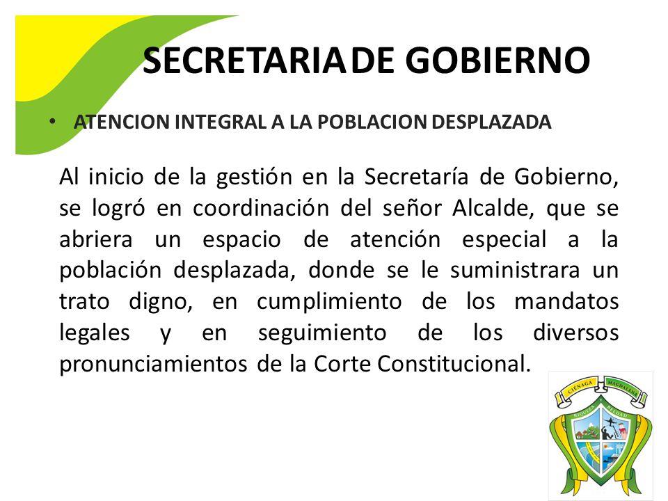 SECRETARIA DE GOBIERNO ATENCION INTEGRAL A LA POBLACION DESPLAZADA Al inicio de la gestión en la Secretaría de Gobierno, se logró en coordinación del