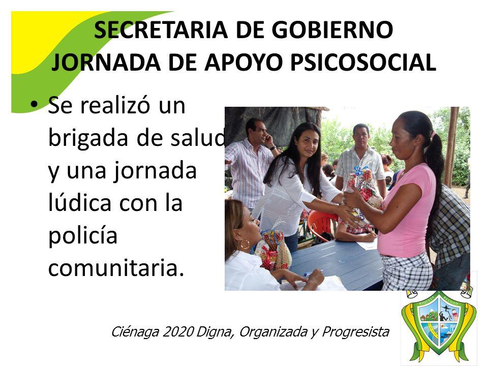 Ciénaga 2020 Digna, Organizada y Progresista SECRETARIA DE GOBIERNO JORNADA DE APOYO PSICOSOCIAL Se realizó un brigada de salud y una jornada lúdica con la policía comunitaria.