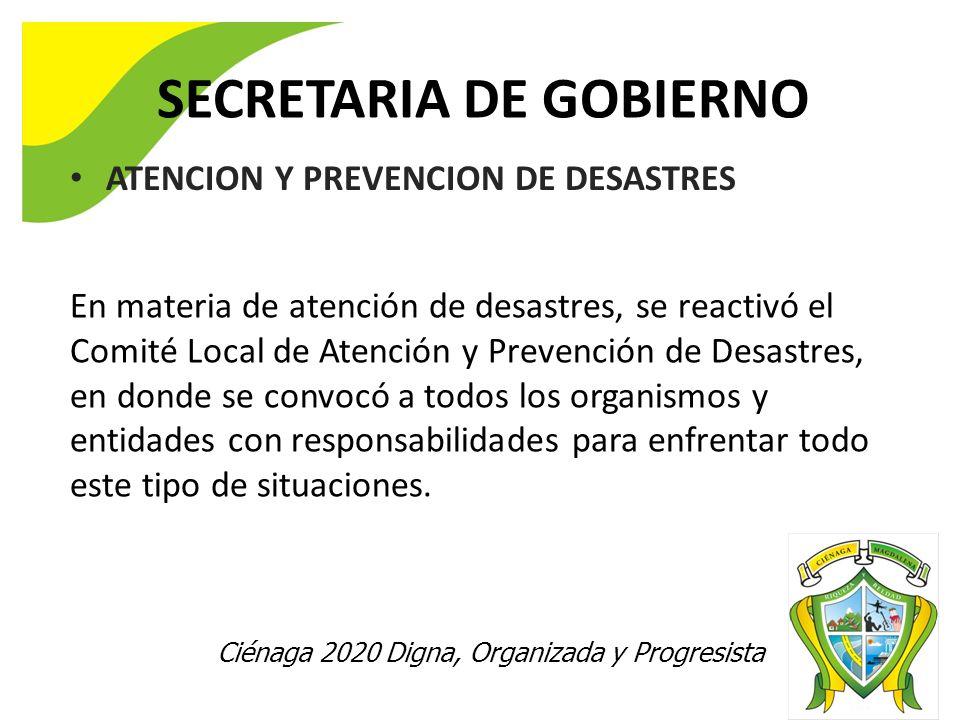 Ciénaga 2020 Digna, Organizada y Progresista SECRETARIA DE GOBIERNO ATENCION Y PREVENCION DE DESASTRES En materia de atención de desastres, se reactiv