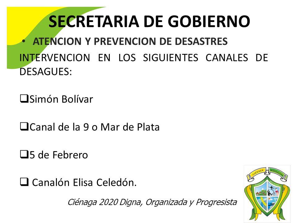 Ciénaga 2020 Digna, Organizada y Progresista SECRETARIA DE GOBIERNO ATENCION Y PREVENCION DE DESASTRES INTERVENCION EN LOS SIGUIENTES CANALES DE DESAGUES: Simón Bolívar Canal de la 9 o Mar de Plata 5 de Febrero Canalón Elisa Celedón.