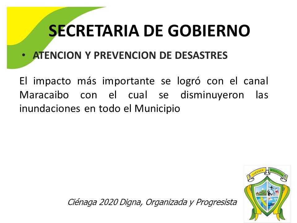 Ciénaga 2020 Digna, Organizada y Progresista SECRETARIA DE GOBIERNO ATENCION Y PREVENCION DE DESASTRES El impacto más importante se logró con el canal Maracaibo con el cual se disminuyeron las inundaciones en todo el Municipio