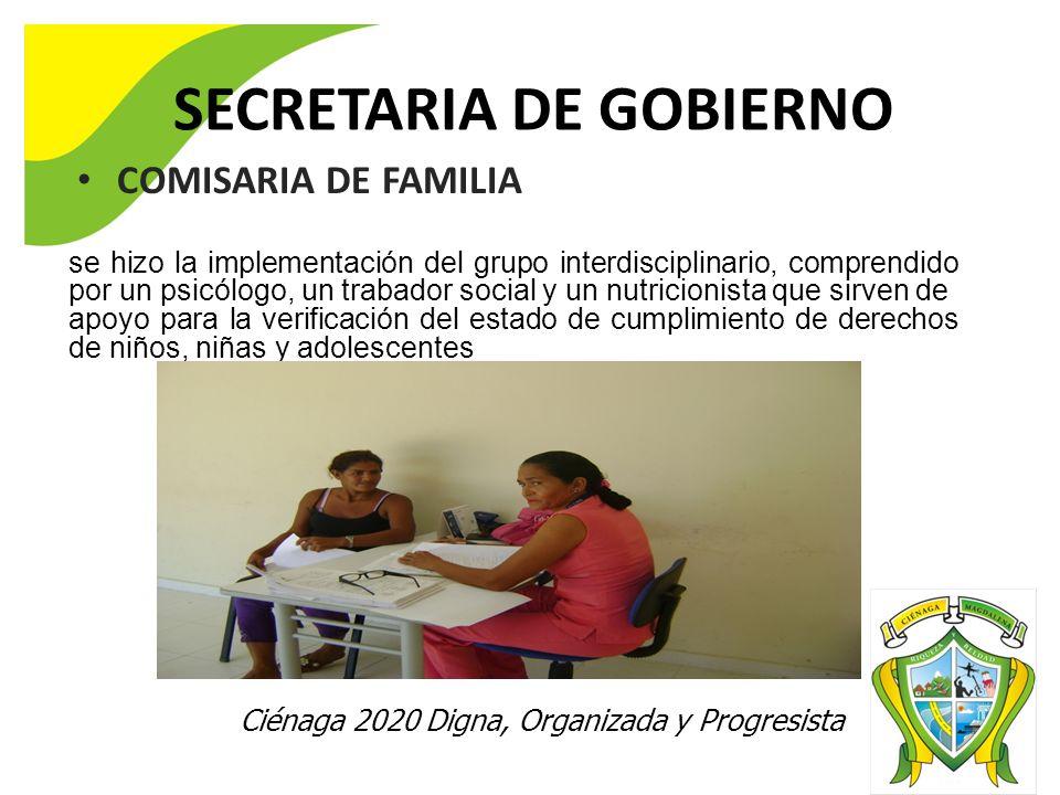 Ciénaga 2020 Digna, Organizada y Progresista SECRETARIA DE GOBIERNO COMISARIA DE FAMILIA se hizo la implementación del grupo interdisciplinario, compr